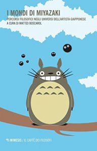 I mondi di Miyazaki: Percorsi filosofici negli universi dell'artista giapponese