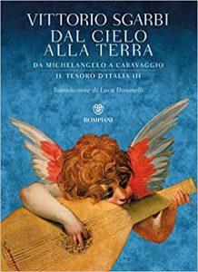 libri di vittorio sgarbi - Dal cielo alla terra. Da Michelangelo a Caravaggio. Il tesoro d'Italia.